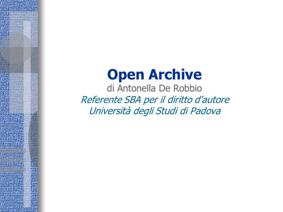 Open Archive di Antonella De Robbio Referente SBA per il diritto d'autore Università degli Studi di Padova