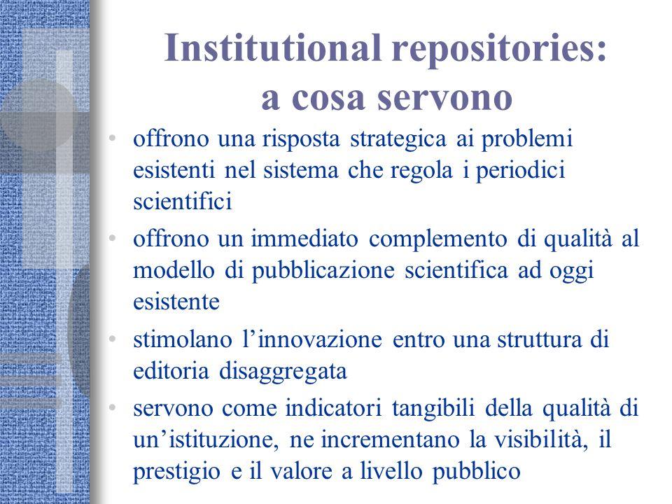 Institutional repositories: a cosa servono offrono una risposta strategica ai problemi esistenti nel sistema che regola i periodici scientifici offron