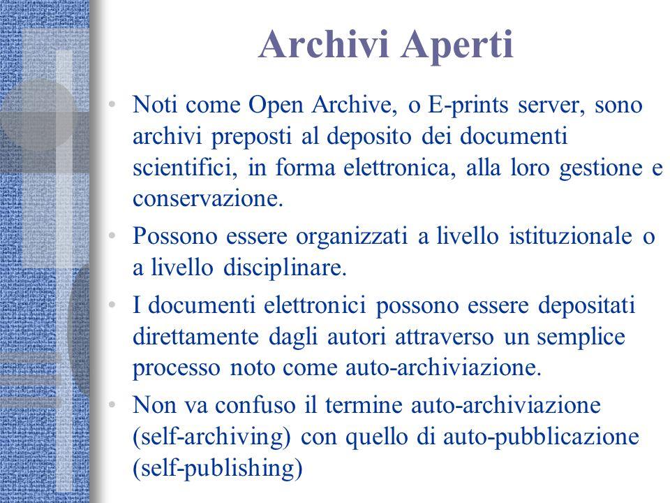 Archivi Aperti Noti come Open Archive, o E-prints server, sono archivi preposti al deposito dei documenti scientifici, in forma elettronica, alla loro