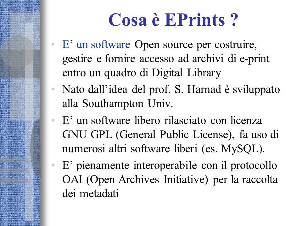 Cosa è EPrints ? E un software Open source per costruire, gestire e fornire accesso ad archivi di e-print entro un quadro di Digital Library Nato dall