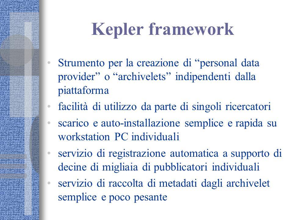 Kepler framework Strumento per la creazione di personal data provider o archivelets indipendenti dalla piattaforma facilità di utilizzo da parte di si