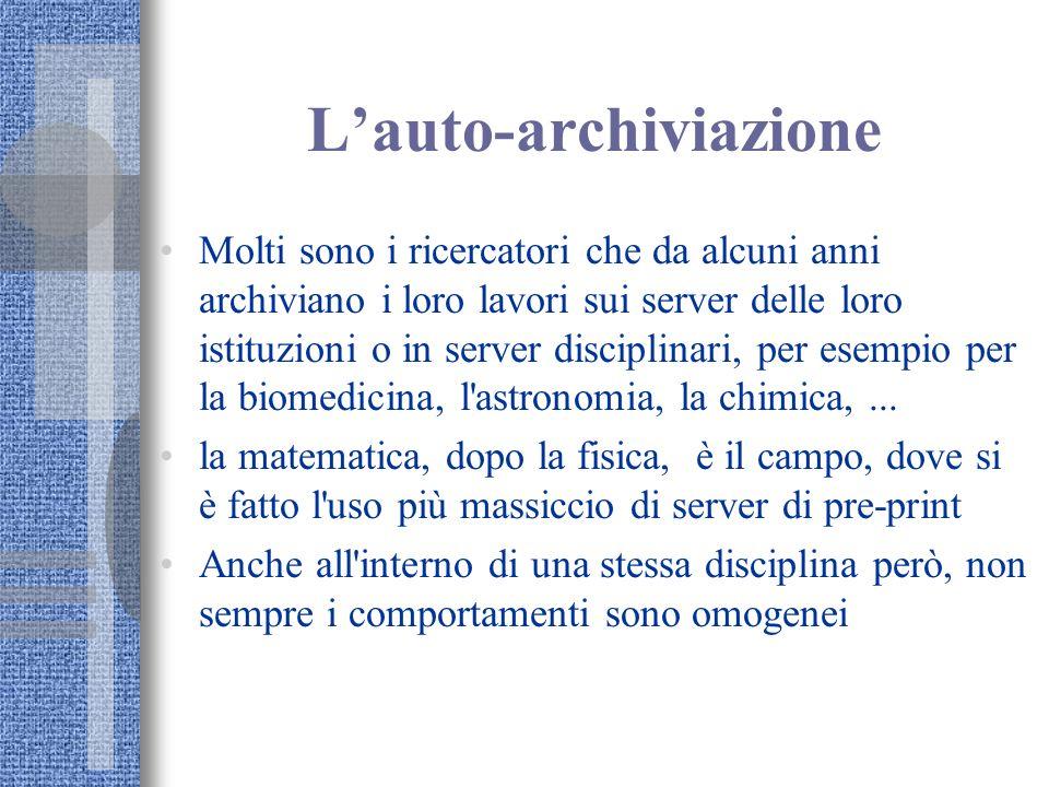 Lauto-archiviazione Molti sono i ricercatori che da alcuni anni archiviano i loro lavori sui server delle loro istituzioni o in server disciplinari, p