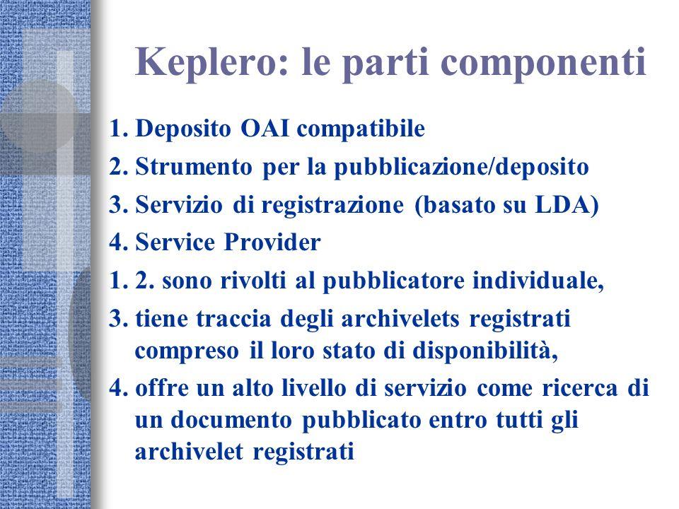 Keplero: le parti componenti 1. Deposito OAI compatibile 2. Strumento per la pubblicazione/deposito 3. Servizio di registrazione (basato su LDA) 4. Se