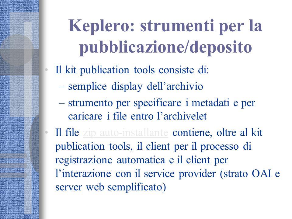 Keplero: strumenti per la pubblicazione/deposito Il kit publication tools consiste di: –semplice display dellarchivio –strumento per specificare i met