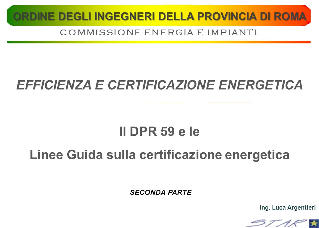 EFFICIENZA E CERTIFICAZIONE ENERGETICA Il DPR 59 e le Linee Guida sulla certificazione energetica Ing. Luca Argentieri ORDINE DEGLI INGEGNERI DELLA PR