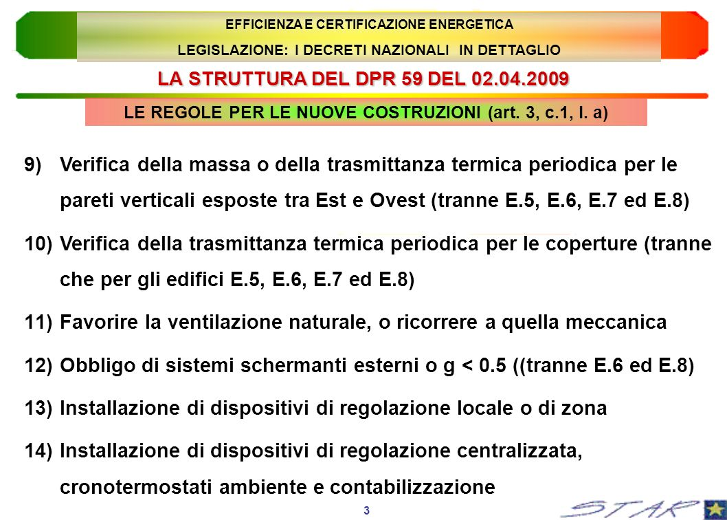 ALTRI REQUISITI DI PRESTAZIONE ENERGETICA DEGLI EDIFICI OBBLIGO DI SISTEMI SCHERMANTI DELLE SUPERFICI VETRATE, PER EDIFICI DI SUPERFICIE UTILE > 1000 m 2 MODIFICATO DAL DPR 59 del 02.04.2009: Eliminato il limite dei 1000 m 2 EFFICIENZA E CERTIFICAZIONE ENERGETICA LEGISLAZIONE: I DECRETI NAZIONALI IN DETTAGLIO 54