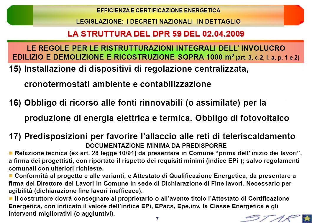 LA STRUTTURA DEL DPR 59 DEL 02.04.2009 CLASSIFICAZIONE DEGLI EDIFICI PER CATEGORIA (DPR 412/93) 18 EFFICIENZA E CERTIFICAZIONE ENERGETICA LEGISLAZIONE: I DECRETI NAZIONALI IN DETTAGLIO E.1 Edifici adibiti a residenza e assimilabili: E.1(1) abitazioni adibite a residenza con carattere continuativo, quali abitazioni civili e rurali, collegi, conventi, case di pena, caserme; E.1(2) abitazioni adibite a residenza con occupazione saltuaria, quali case per vacanze, fine settimana e simili; E.1(3) edifici adibiti ad albergo, pensione ed attività similari; E.2 Edifici adibiti a uffici e assimilabili: pubblici o privati, indipendenti o contigui a costruzioni adibite anche ad attività industriali o artigianali, purché siano da tali costruzioni scorporabili agli effetti dell isolamento termico; E.3 Edifici adibiti a ospedali, cliniche o case di cura e assimilabili ivi compresi quelli adibiti a ricovero o cura di minori o anziani nonché le strutture protette per l assistenza ed il recupero dei tossico-dipendenti e di altri soggetti affidati a servizi sociali pubblici;