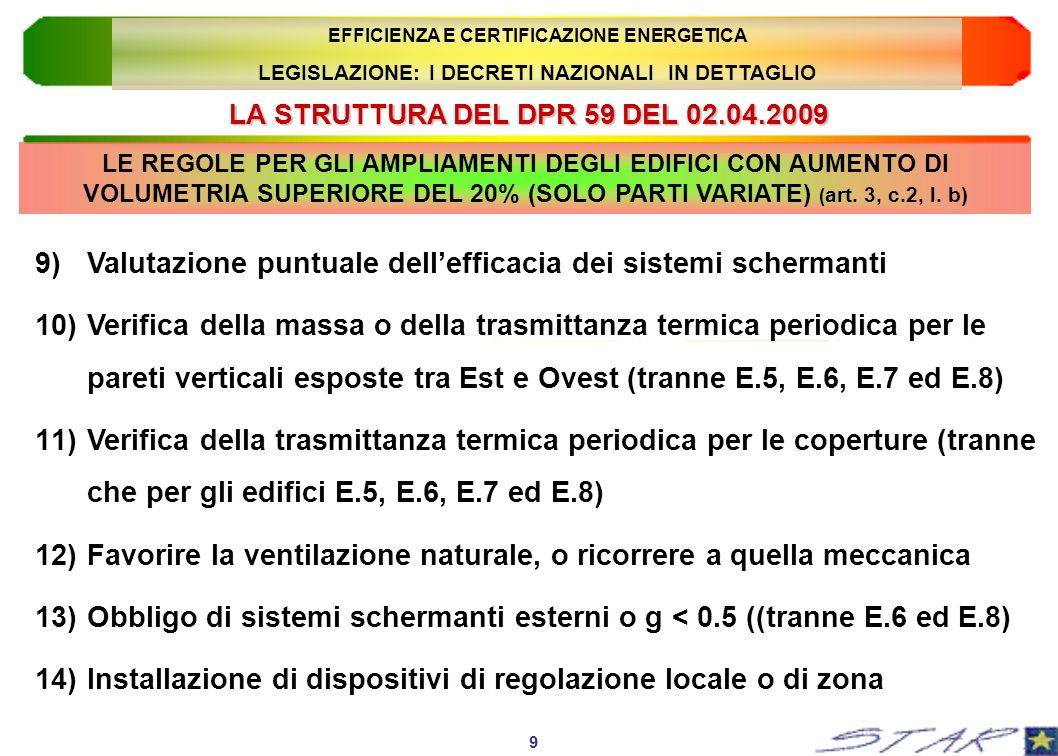 2° REQUISITO: PRESTAZIONALE h g (65 + 3 log Pn) % 3° REQUISITO: PRESCRITTIVO U Ulim + 30% Ulim REQUISITI DI PRESTAZIONE ENERGETICA DEGLI EDIFICI NUOVI EFFICIENZA E CERTIFICAZIONE ENERGETICA LEGISLAZIONE: I DECRETI NAZIONALI IN DETTAGLIO 40 In Lombardia e in Emilia Romagna è stato soppresso.