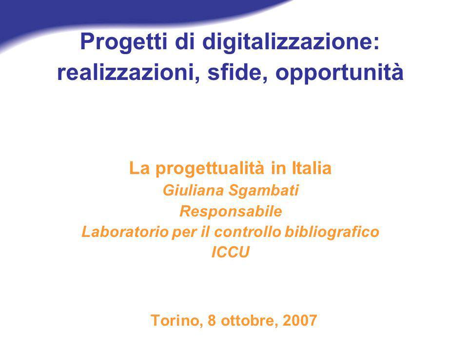 Progetti di digitalizzazione: realizzazioni, sfide, opportunità La progettualità in Italia Giuliana Sgambati Responsabile Laboratorio per il controllo