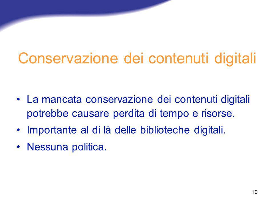 10 Conservazione dei contenuti digitali La mancata conservazione dei contenuti digitali potrebbe causare perdita di tempo e risorse. Importante al di