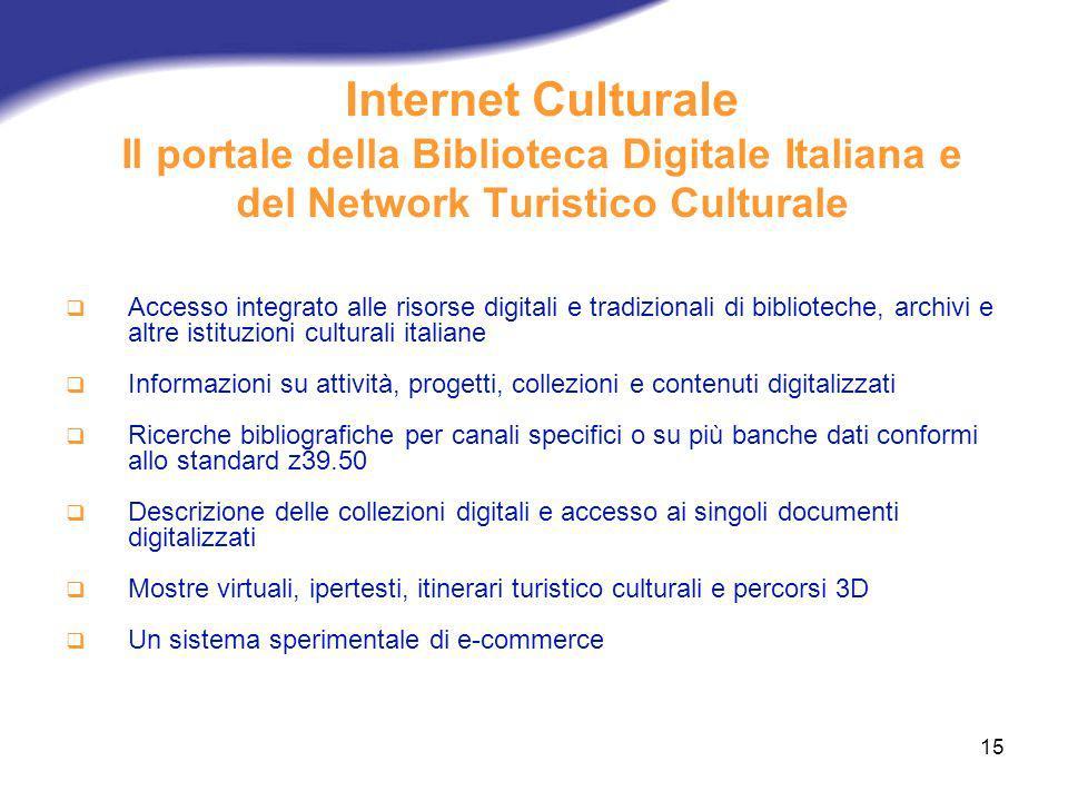 15 Internet Culturale Il portale della Biblioteca Digitale Italiana e del Network Turistico Culturale Accesso integrato alle risorse digitali e tradiz