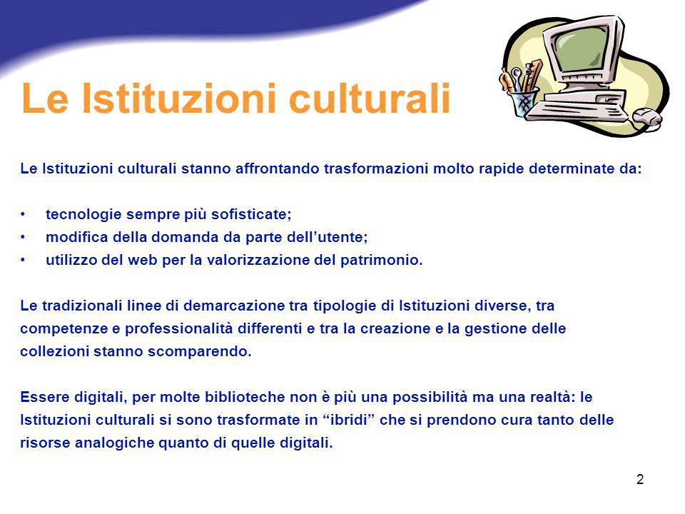 2 Le Istituzioni culturali Le Istituzioni culturali stanno affrontando trasformazioni molto rapide determinate da: tecnologie sempre più sofisticate;