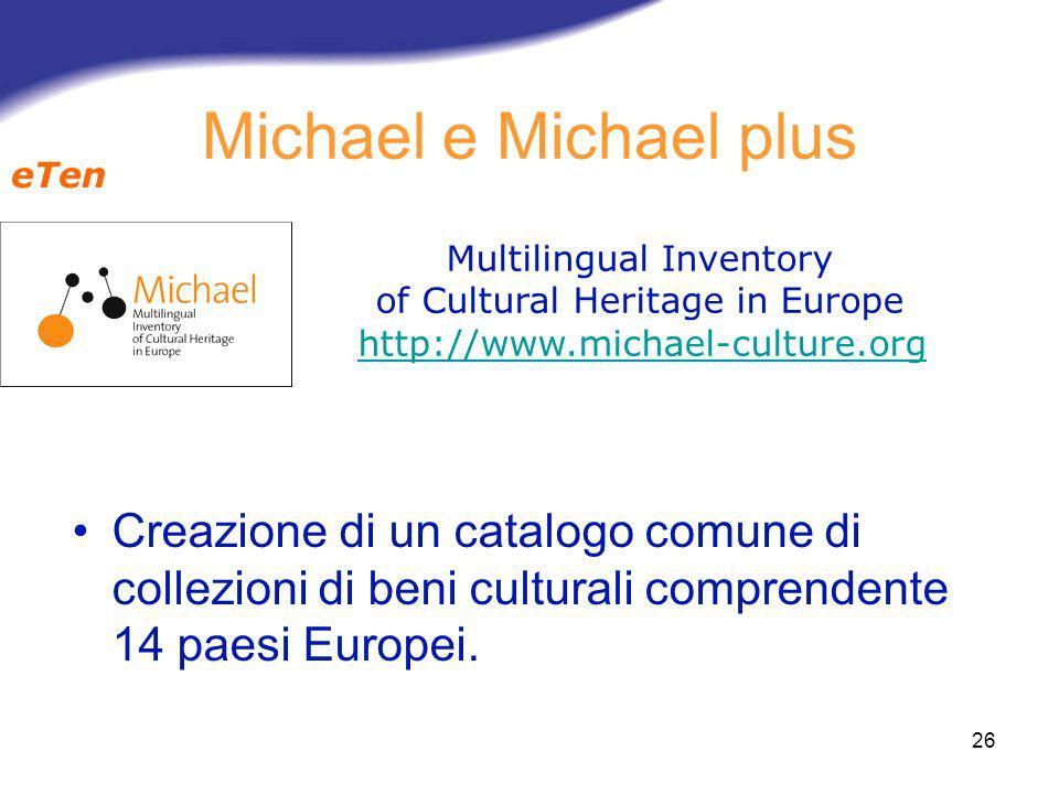 26 Michael e Michael plus Creazione di un catalogo comune di collezioni di beni culturali comprendente 14 paesi Europei. Multilingual Inventory of Cul