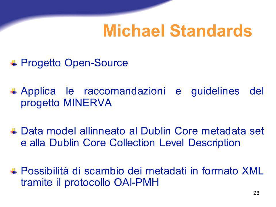 28 Progetto Open-Source Applica le raccomandazioni e guidelines del progetto MINERVA Data model allinneato al Dublin Core metadata set e alla Dublin C