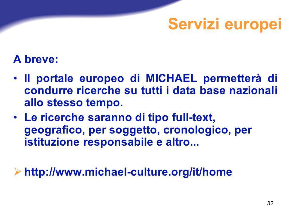 32 A breve: Il portale europeo di MICHAEL permetterà di condurre ricerche su tutti i data base nazionali allo stesso tempo. Le ricerche saranno di tip