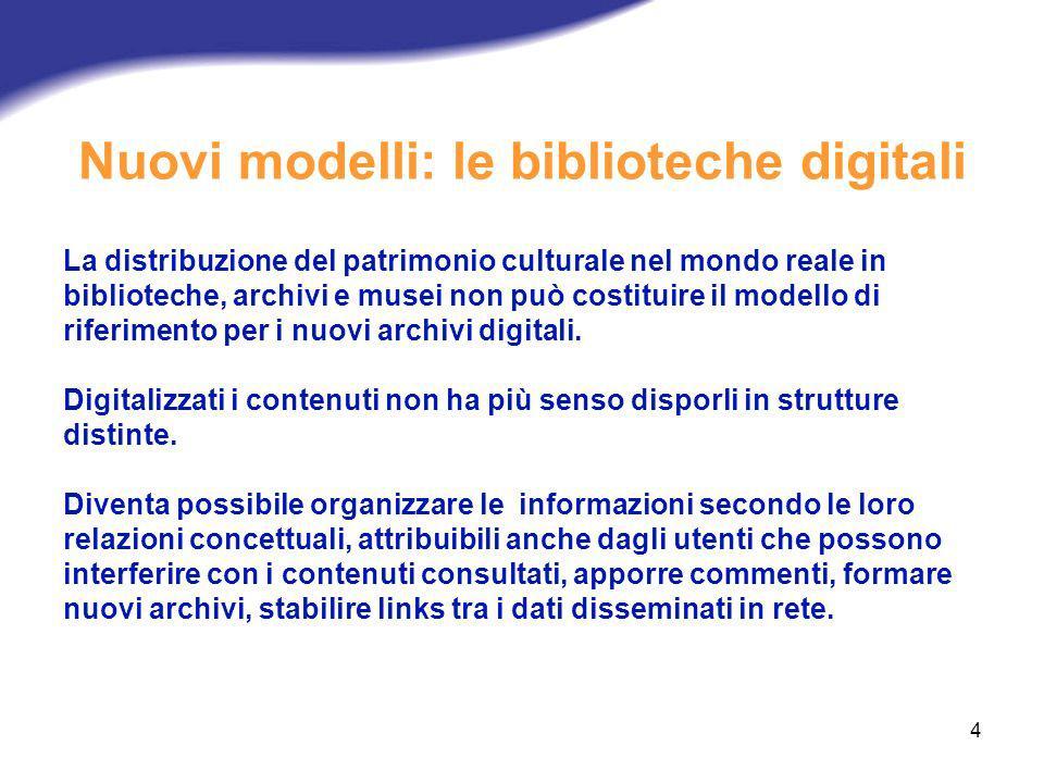 4 Nuovi modelli: le biblioteche digitali La distribuzione del patrimonio culturale nel mondo reale in biblioteche, archivi e musei non può costituire