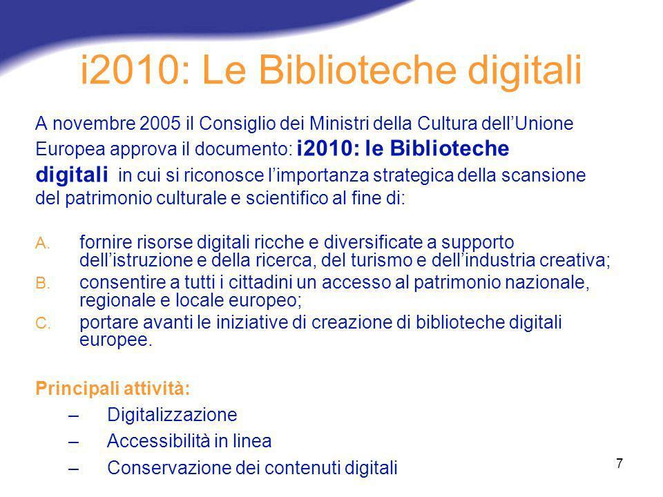 7 i2010: Le Biblioteche digitali A novembre 2005 il Consiglio dei Ministri della Cultura dellUnione Europea approva il documento: i2010: le Bibliotech