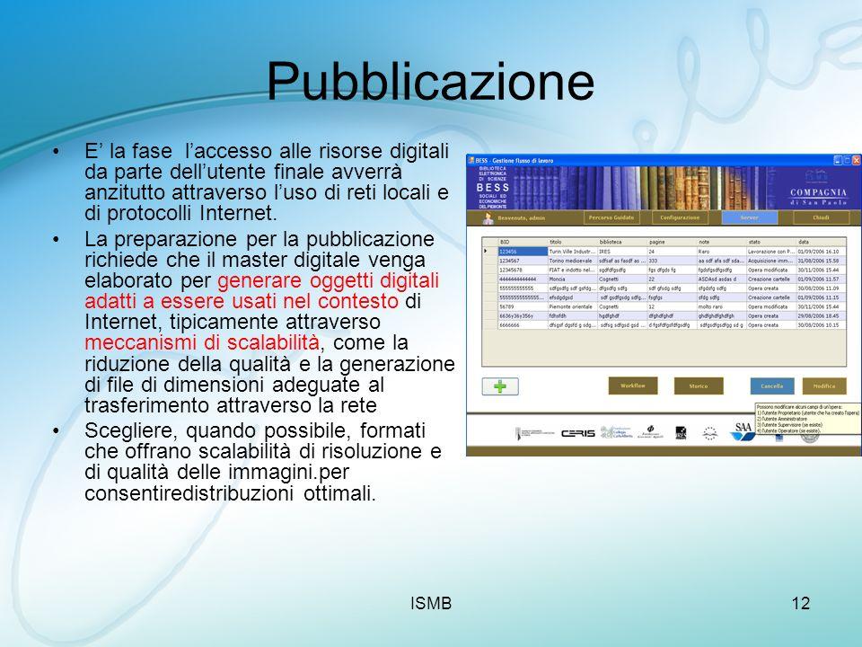 ISMB12 Pubblicazione E la fase laccesso alle risorse digitali da parte dellutente finale avverrà anzitutto attraverso luso di reti locali e di protoco