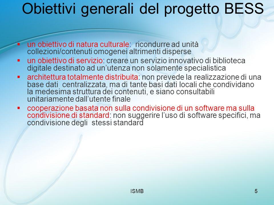 ISMB5 Obiettivi generali del progetto BESS un obiettivo di natura culturale: ricondurre ad unità collezioni/contenuti omogenei altrimenti disperse un