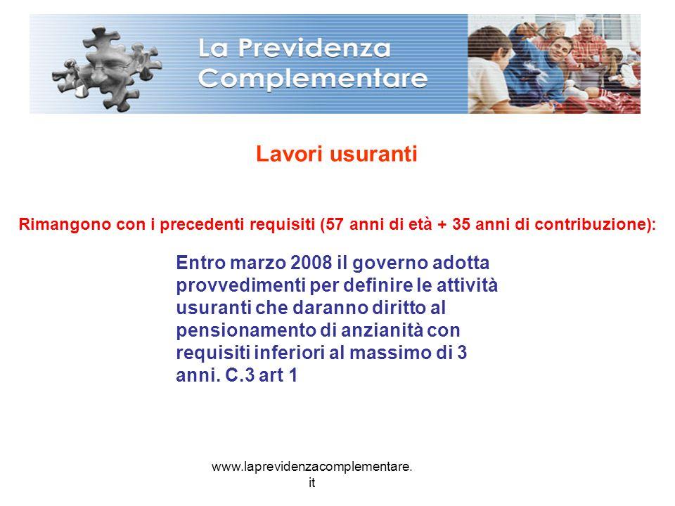 www.laprevidenzacomplementare. it Lavori usuranti Rimangono con i precedenti requisiti (57 anni di età + 35 anni di contribuzione): Entro marzo 2008 i