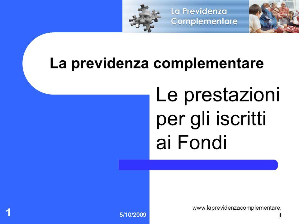 5/10/2009 www.laprevidenzacomplementare. it 1 La previdenza complementare Le prestazioni per gli iscritti ai Fondi