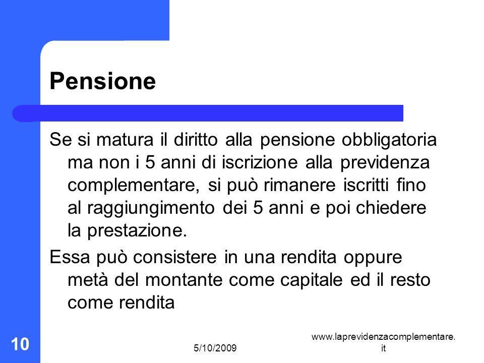 5/10/2009 www.laprevidenzacomplementare. it 10 Pensione Se si matura il diritto alla pensione obbligatoria ma non i 5 anni di iscrizione alla previden