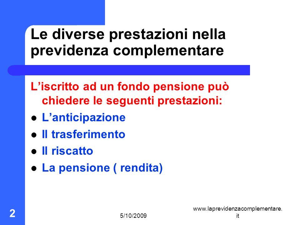 5/10/2009 www.laprevidenzacomplementare. it 2 Le diverse prestazioni nella previdenza complementare Liscritto ad un fondo pensione può chiedere le seg