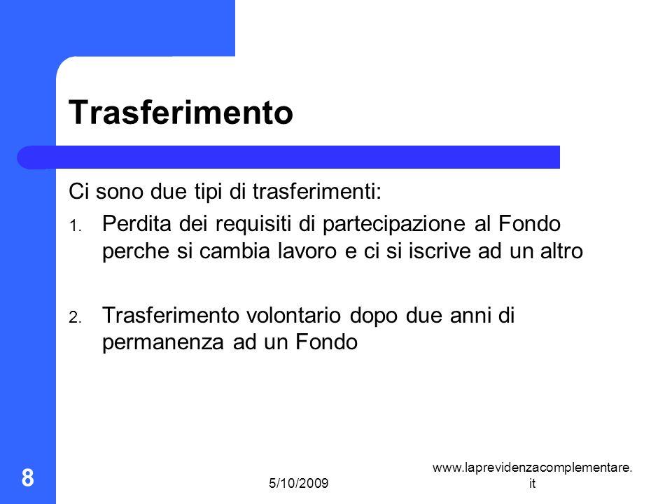 5/10/2009 www.laprevidenzacomplementare. it 8 Trasferimento Ci sono due tipi di trasferimenti: 1.