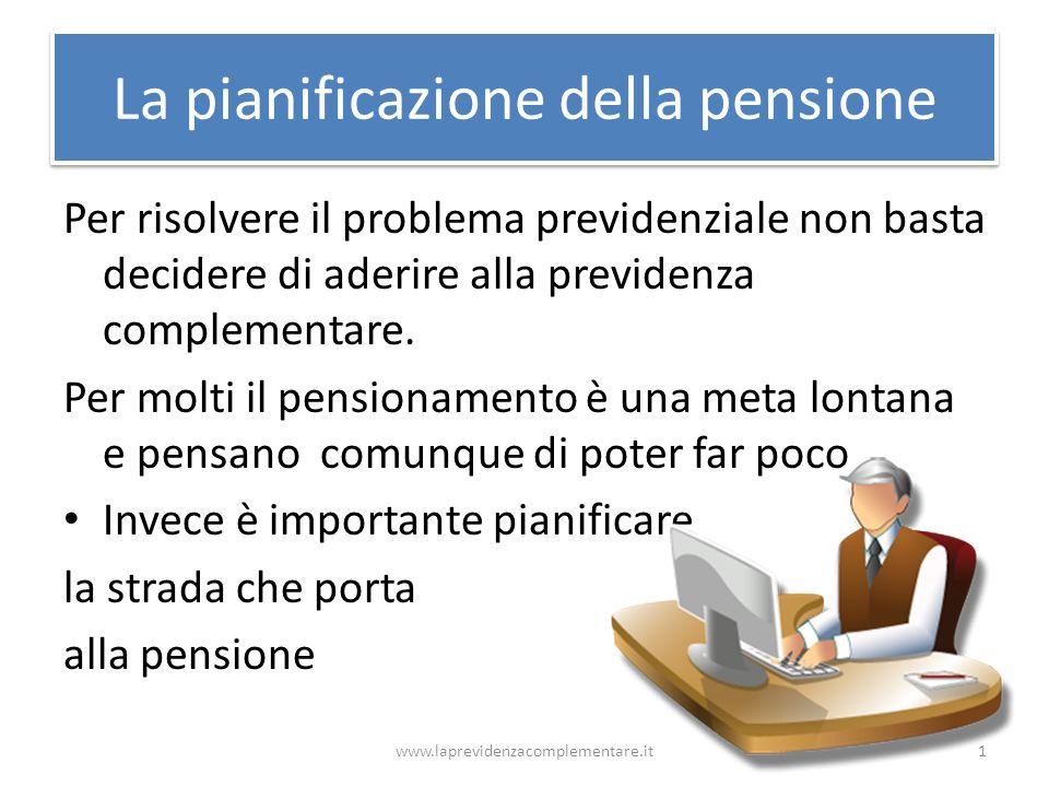 La pianificazione della pensione Per risolvere il problema previdenziale non basta decidere di aderire alla previdenza complementare. Per molti il pen