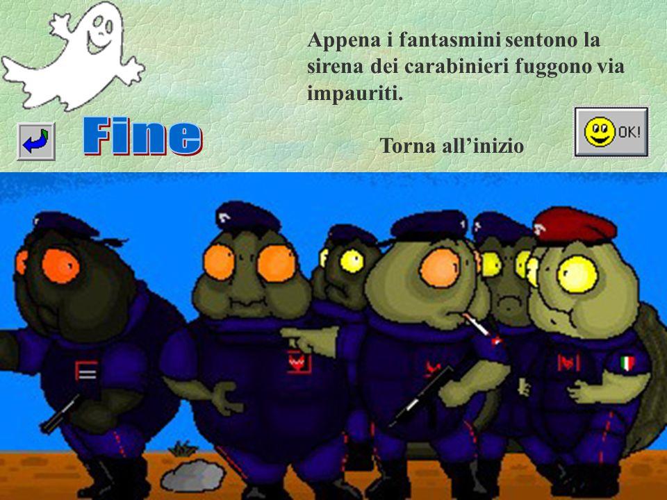 Appena i fantasmini sentono la sirena dei carabinieri fuggono via impauriti. Torna allinizio