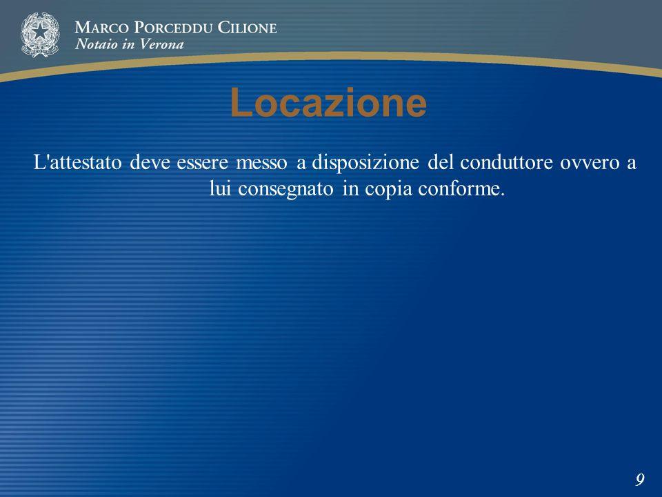 Locazione L'attestato deve essere messo a disposizione del conduttore ovvero a lui consegnato in copia conforme. 9