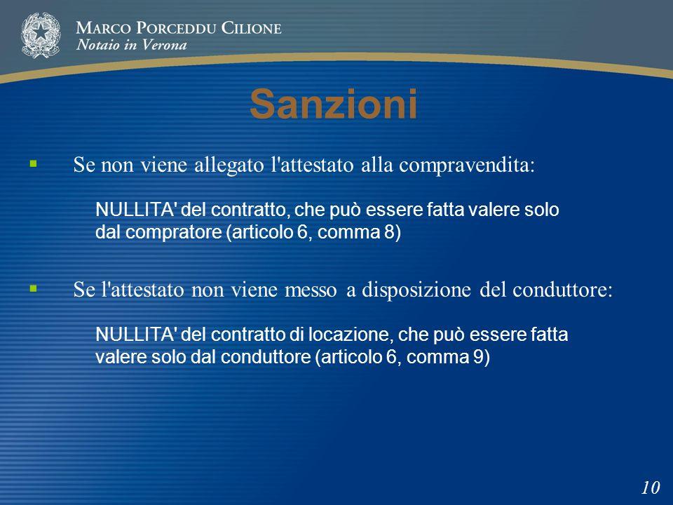 Sanzioni Se non viene allegato l'attestato alla compravendita: NULLITA' del contratto, che può essere fatta valere solo dal compratore (articolo 6, co