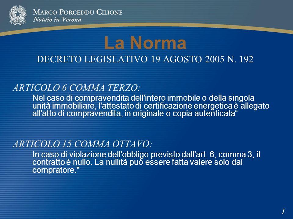 La Norma DECRETO LEGISLATIVO 19 AGOSTO 2005 N. 192 ARTICOLO 6 COMMA TERZO: Nel caso di compravendita dell'intero immobile o della singola unità immobi