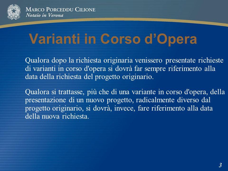 Varianti in Corso dOpera Qualora dopo la richiesta originaria venissero presentate richieste di varianti in corso d opera si dovrà far sempre riferimento alla data della richiesta del progetto originario.