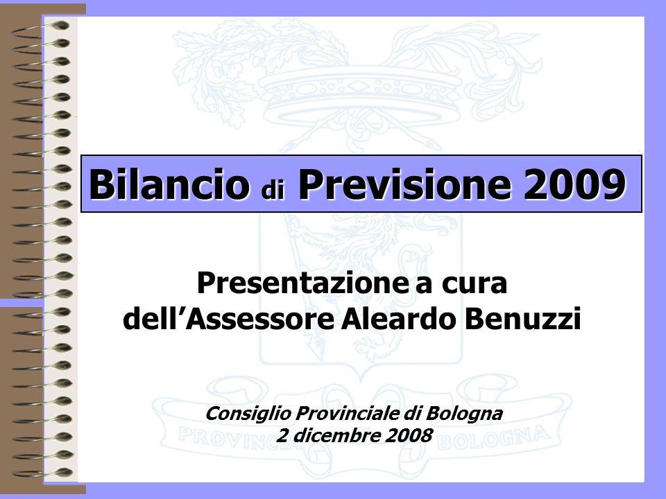 1 Presentazione a cura dellAssessore Aleardo Benuzzi Consiglio Provinciale di Bologna 2 dicembre 2008 Bilancio di Previsione 2009