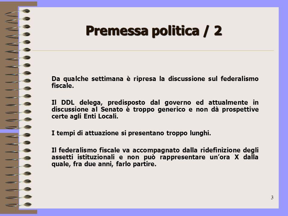 3 Premessa politica / 2 Da qualche settimana è ripresa la discussione sul federalismo fiscale.