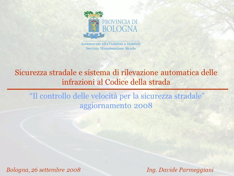 Sicurezza stradale e sistema di rilevazione automatica delle infrazioni al Codice della strada Il controllo delle velocità per la sicurezza stradale aggiornamento 2008 Bologna, 26 settembre 2008 Ing.