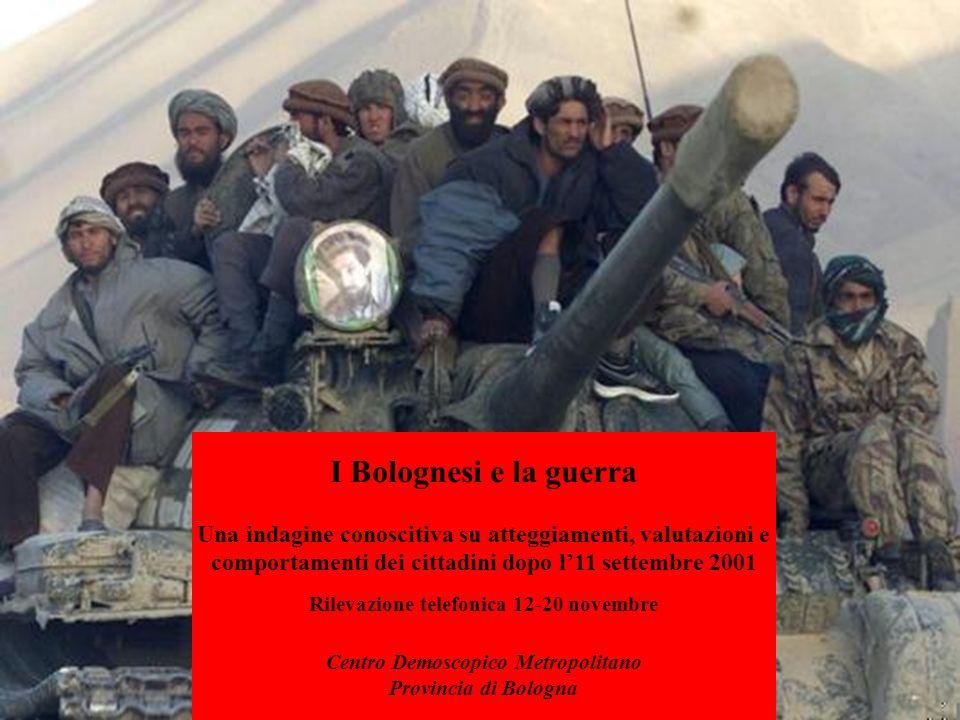 I Bolognesi e la guerra Una indagine conoscitiva su atteggiamenti, valutazioni e comportamenti dei cittadini dopo l11 settembre 2001 Rilevazione telef