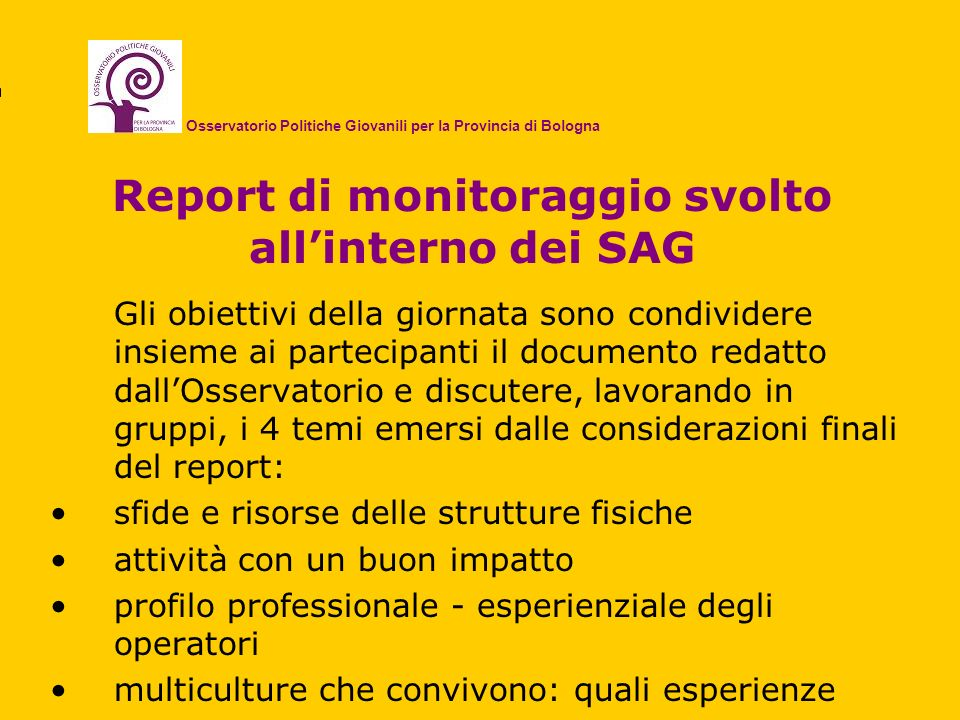 Report di monitoraggio svolto allinterno dei SAG Gli obiettivi della giornata sono condividere insieme ai partecipanti il documento redatto dallOsserv