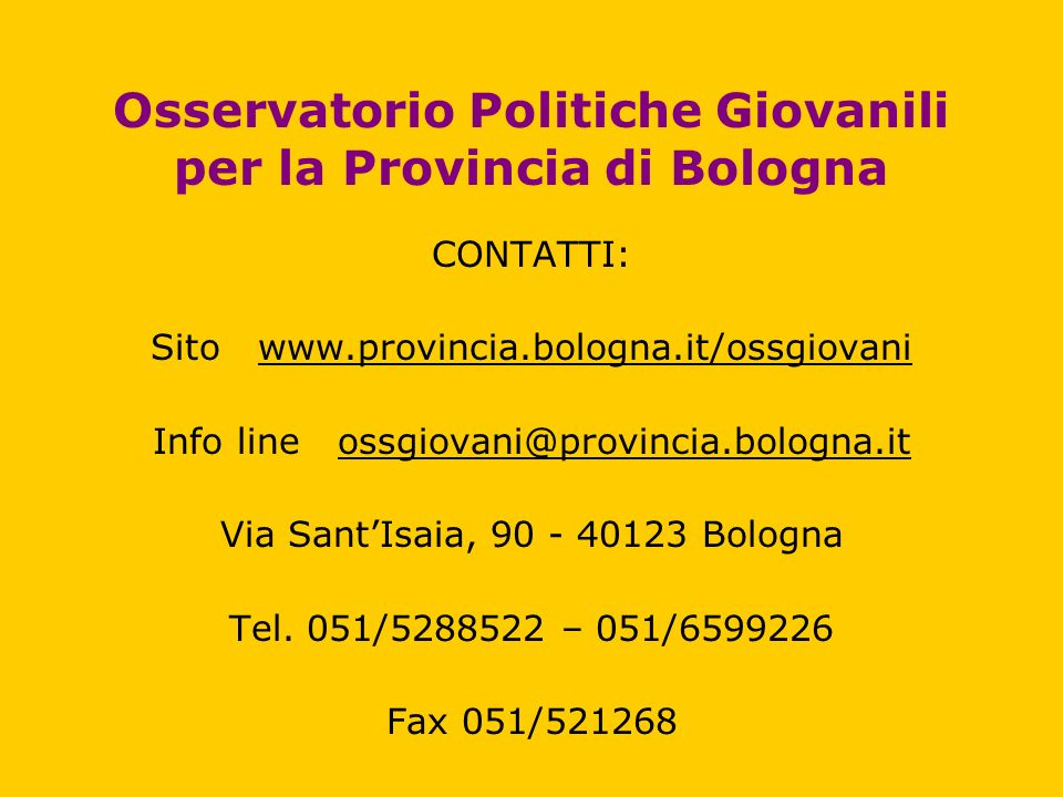 CONTATTI: Sito www.provincia.bologna.it/ossgiovani Info line ossgiovani@provincia.bologna.it Via SantIsaia, 90 - 40123 Bologna Tel. 051/5288522 – 051/