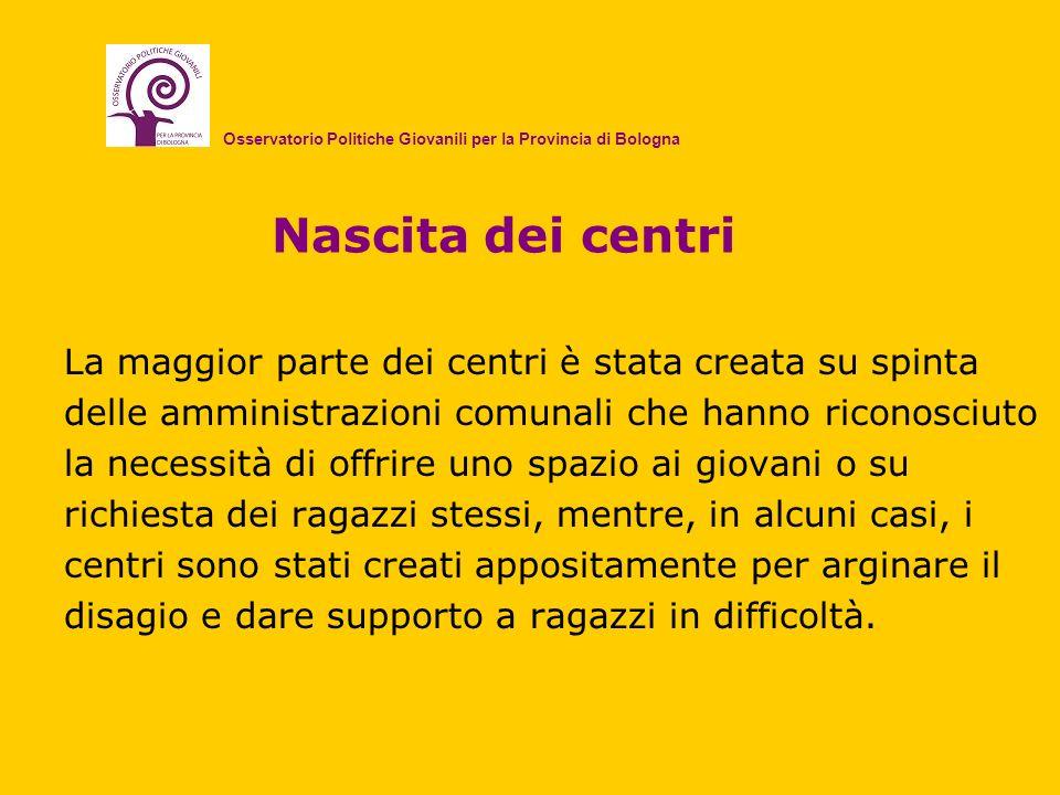 Nascita dei centri La maggior parte dei centri è stata creata su spinta delle amministrazioni comunali che hanno riconosciuto la necessità di offrire