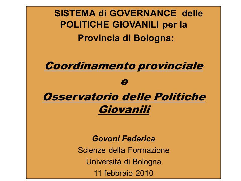 Il Coordinamento provinciale delle Politiche Giovanili Dal dicembre 2006 la Presidenza della Provincia di Bologna ha avviato azioni di politiche giovanili finalizzate ad un coordinamento delle attività della Provincia e dei Comuni.