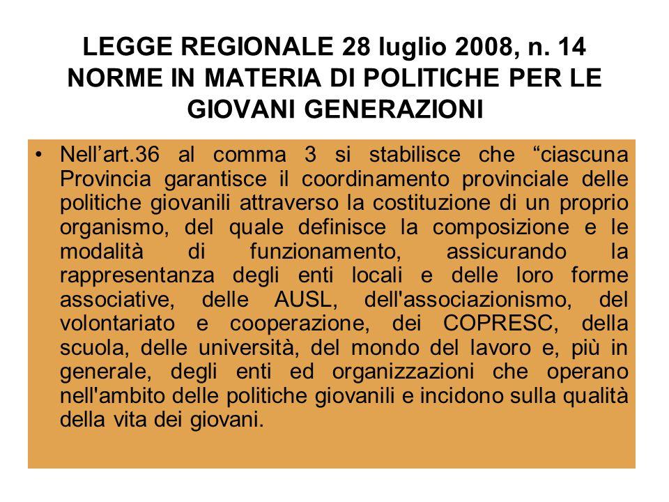 LEGGE REGIONALE 28 luglio 2008, n. 14 NORME IN MATERIA DI POLITICHE PER LE GIOVANI GENERAZIONI Nellart.36 al comma 3 si stabilisce che ciascuna Provin