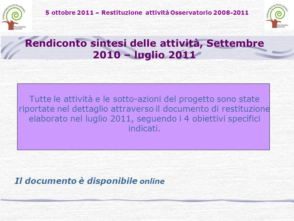 Rendiconto sintesi delle attività, Settembre 2010 – luglio 2011 Tutte le attività e le sotto-azioni del progetto sono state riportate nel dettaglio attraverso il documento di restituzione elaborato nel luglio 2011, seguendo i 4 obiettivi specifici indicati.