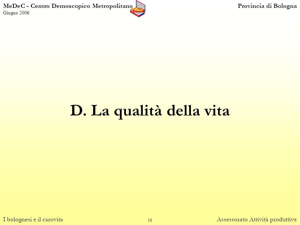 18 D. La qualità della vita I bolognesi e il carovitaAssessorato Attività produttive MeDeC - Centro Demoscopico MetropolitanoProvincia di Bologna Giug