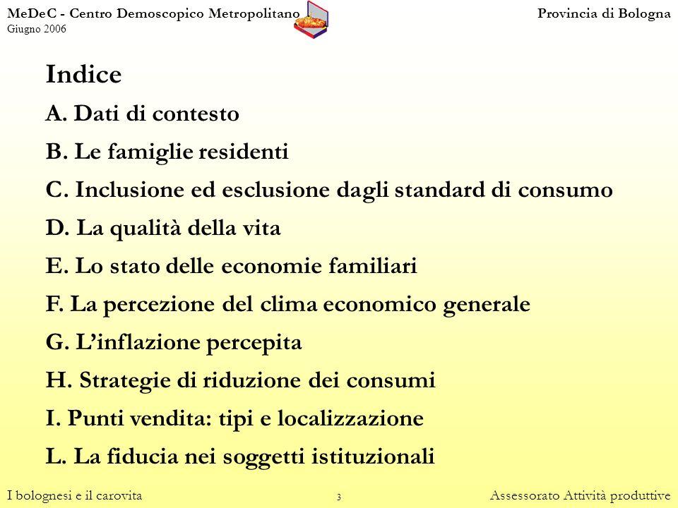 3 Indice A. Dati di contesto B. Le famiglie residenti C. Inclusione ed esclusione dagli standard di consumo D. La qualità della vita E. Lo stato delle