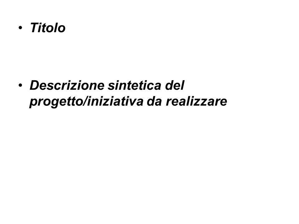 Titolo Descrizione sintetica del progetto/iniziativa da realizzare