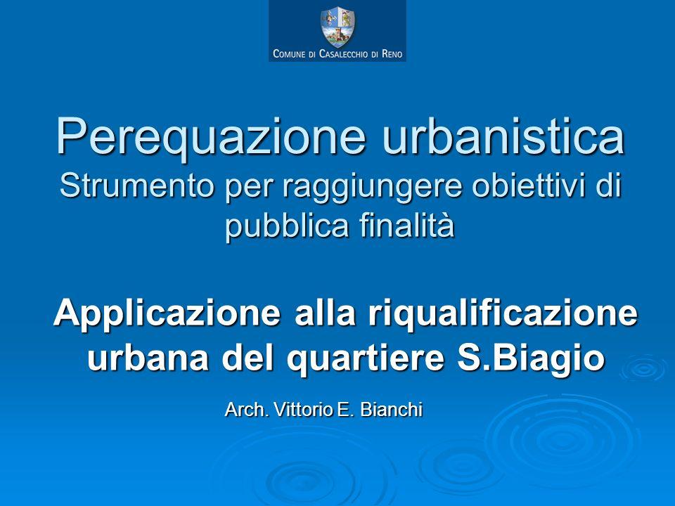 Perequazione urbanistica Applicazione alla riqualificazione urbana del quartiere S.Biagio Strumento per raggiungere obiettivi di pubblica finalità Arc