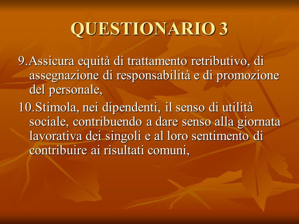 QUESTIONARIO 3 9.Assicura equità di trattamento retributivo, di assegnazione di responsabilità e di promozione del personale, 10.Stimola, nei dipenden