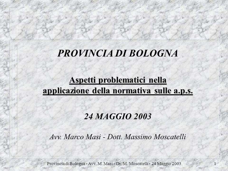 Provincia di Bologna - Avv. M. Masi - Dr. M. Moscatelli - 24 Maggio 20031 PROVINCIA DI BOLOGNA Aspetti problematici nella applicazione della normativa